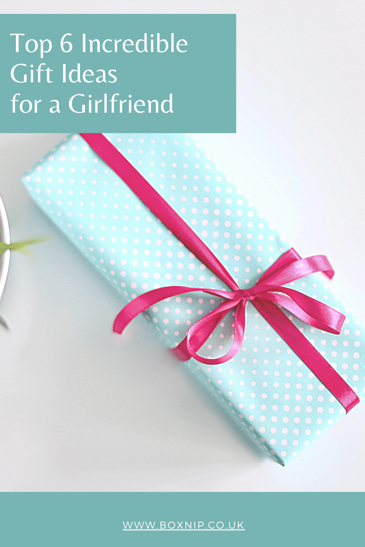 Top 6 Incredible Gift Ideas for a Girlfriend