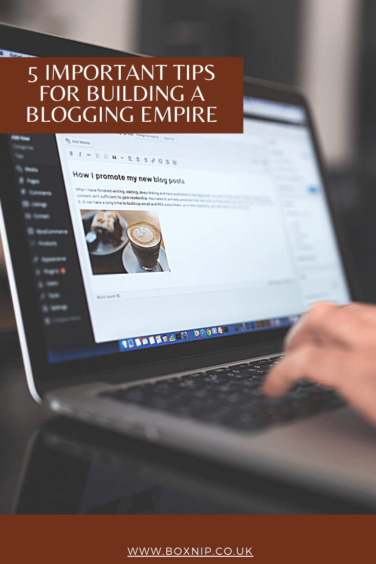 5 Important Tips For Building A Blogging Empire